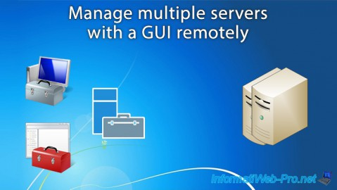 WS 2012 / 2012 R2 - Manage multiple servers with a GUI remotely